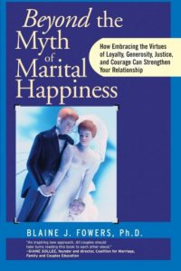 Beyond The Myth of Marital Happiness By Blaine J. Fowers Ph.D.