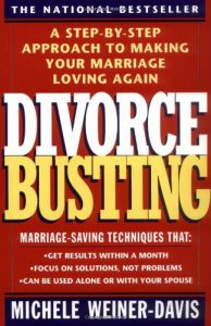 Divorce Busting: A Step-by-Step Approach to Making Your Marriage Loving Again By Michele Weiner-Davis