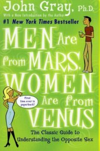 Men Are from Mars, Women Are from Venus: The Classic Guide to Understanding the Opposite Sex By John Gray